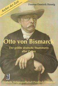 Otto von Bismarck. Der größte Staatsmann aller Zeiten