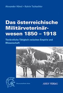 Das österreichische Militärveterinärwesen 1850 bis 1918