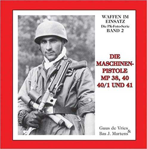 Die Maschinenpistole MP 38, 40, 40/1 und 41