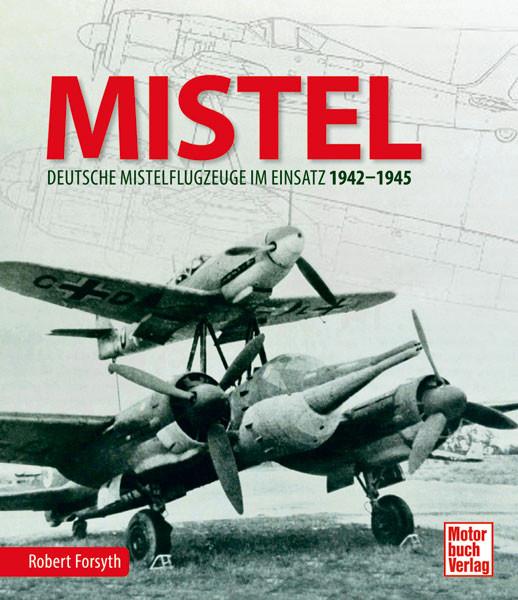 MISTEL - Deutsche Mistelflugzeuge im Einsatz 1942–1945
