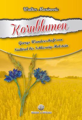 Kornblumen - Georgs Wanderschaft von Südtirol bis Schleswig-Holstein