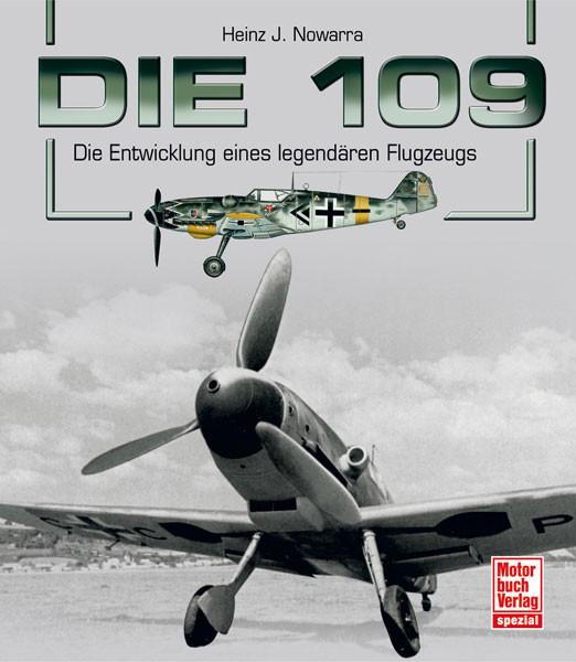 Die 109 - Die Entwicklung eines legendären Flugzeugs