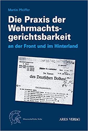 Die Praxis der Wehrmachtsgerichtsbarkeit an der Front und im Hinterland