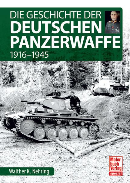 Die Geschichte der Deutschen Panzerwaffe 1916-1945