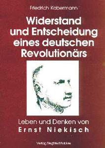 Widerstand und Entscheidung eines deutschen Revolutionärs