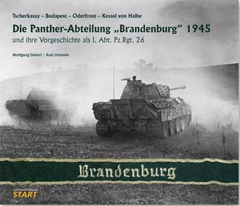 """Die Panther-Abteilung """"Brandenburg"""" 1945 und ihre Vorgeschichte als I. Abt. Pz.Rgt. 26"""
